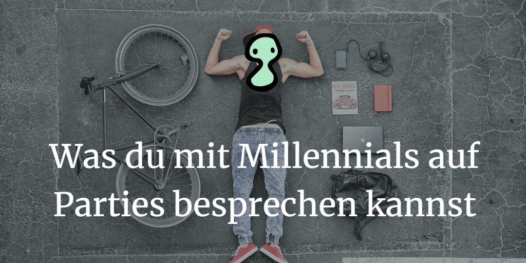 Was du mit Millennials auf Parties besprechen kannst