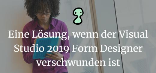 Eine Lösung, wenn der Visual Studio 2019 Form Designer verschwunden ist