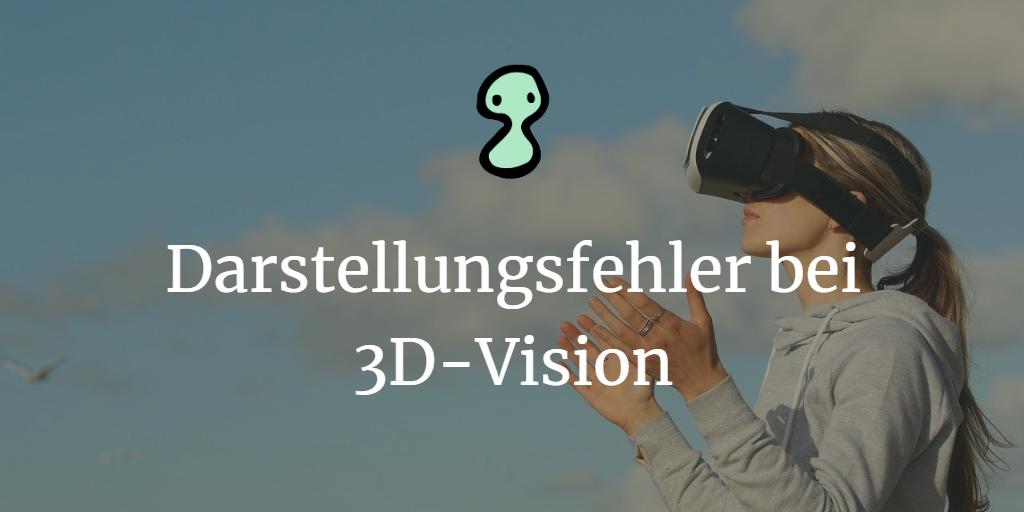 Darstellungsfehler bei 3D-Vision