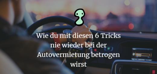 Wie du mit diesen 6 Tricks nie wieder bei der Autovermietung betrogen wirst